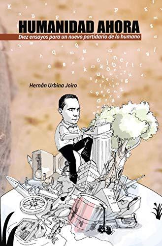 Humanidad ahora: Diez ensayos para un nuevo partidario de lo humano por Hernán Urbina Joiro