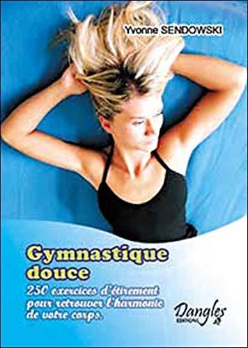 Gymnastique douce : 250 recettes d'étirements pour retrouver l'harmonie de votre corps par Yvonne Sendowski