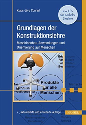 Grundlagen der Konstruktionslehre: Maschinenbau-Anwendungen und Orientierung auf Menschen