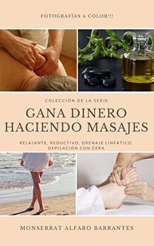 Colección de la serie Gana Dinero Haciendo Masajes: Relajante, Reductivo, Drenaje Linfático, Depilación con cera por Monserrat  Alfaro Barrantes