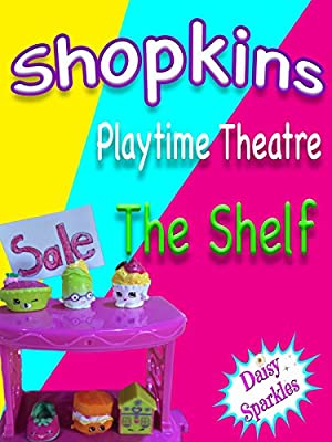 Shopkins - Playtime Theatre - The Shelf