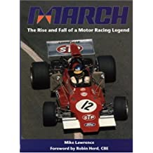 March: The Rise and Fall of Motor Racing: The Rise and Fall of a Motor Racing Legend