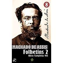 Obras Completas de Machado de Assis VIII: Histórias de Folhetim 2 (1877-1906) (Edição Definitiva) (Portuguese Edition)