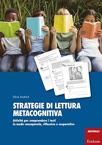 Strategie di lettura metacognitiva. Attivit per comprendere i testi in modo consapevole, riflessivo e cooperativo
