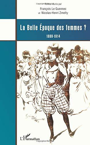 La belle époque des femmes ? : 1889-1914 par François Le Guennec