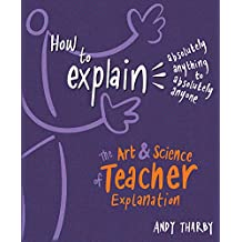 How To Explain Absolutely Anything to Absolutely Anyone: The art and science of teacher explanation