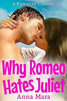 Why Romeo Hates Juliet: A Laugh Out Loud Romantic Comedy by [Mara, Anna]