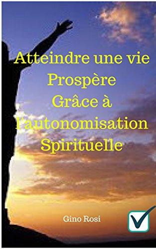 Couverture du livre Atteindre une vie Prospère  Grâce à l'autonomisation Spirituelle: Incontournable! (1)