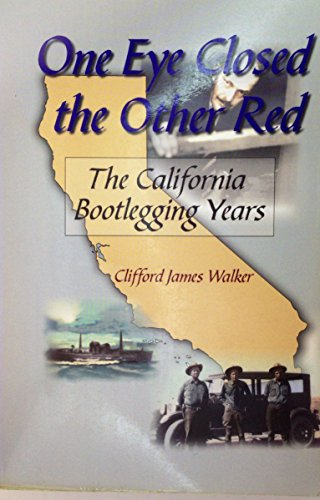 One Eye Closed, the Other Red: The California Bootlegging Years par Clifford Walker