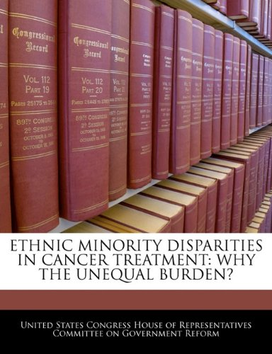 ETHNIC MINORITY DISPARITIES IN CANCER TREATMENT: WHY THE UNEQUAL BURDEN?