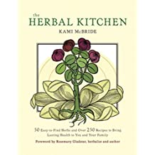 The Herbal Kitchen: 50 Easy-to-Find Herbs and Over 250 Recipes to Bring Lasting Health to You and Your Family (English Edition)