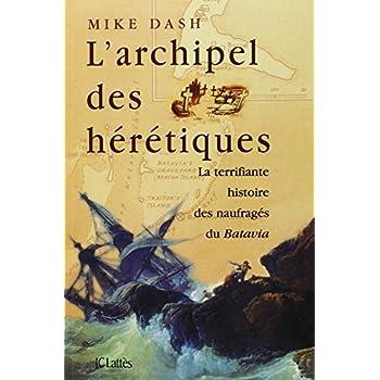 L'archipel des hérétiques. : La terrifiante histoire des naufragés du Batavia