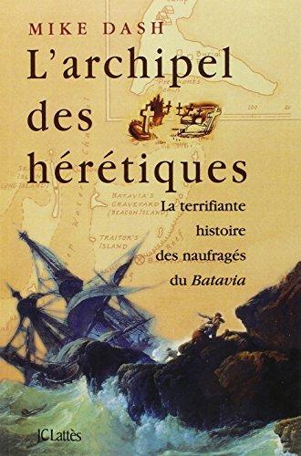 L'archipel des hrtiques. : La terrifiante histoire des naufrags du Batavia