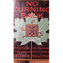 No Turning Back: Dismantling the Fantasies of Environmental Thinking by Wallace Kaufman (1994-06-01)