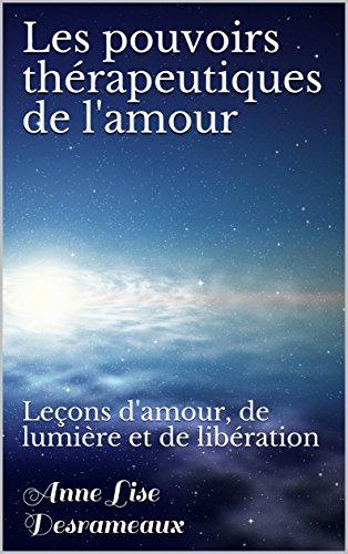 Couverture du livre Les pouvoirs thérapeutiques de l'amour: Leçons d'amour, de lumière et de libération (1)