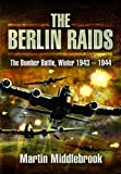 Berlin Raids: the Bomber Battle, Winter 1943-1944 - Martin Middlebrook