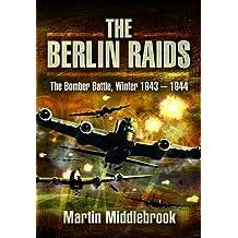 The Berlin Raids: The Bomber Battle, Winter 1943-1944