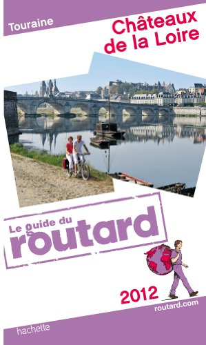 Guide du Routard Châteaux de la Loire (Touraine) 2012 par Collectif