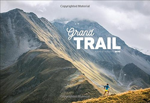 Grand Trail: A Magnificent Journey to the Heart of Ultrarunning and Racing por Frederic Berg