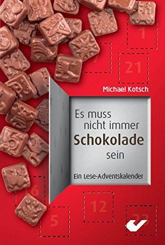Buchseite und Rezensionen zu 'Es muss nicht immer Schokolade sein: Ein Lese-Adventskalender' von Michael Kotsch