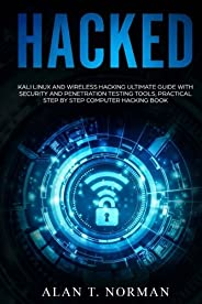 Hacked: Kali Linux and Wireless Hacking Ultimate Guide With Security and Penetration Testing Tools, Practical Step by Step Co