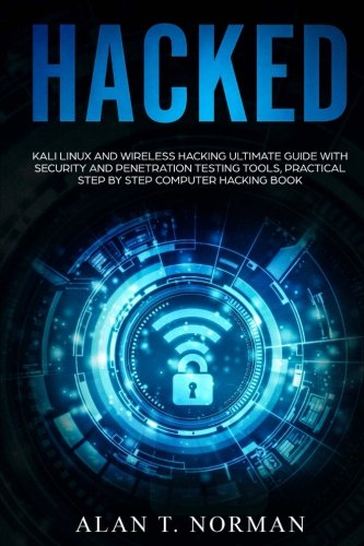 Hacked: Kali Linux and Wireless Hacking Ultimate Guide With Security and Penetration Testing Tools, Practical Step by Step Computer Hacking Book por Alan T. Norman