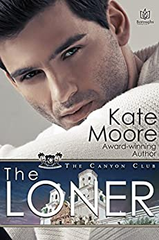 The Loner (The Canyon Club Book 1) by [Moore, Kate]