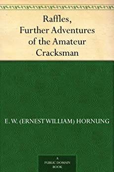 Raffles, Further Adventures of the Amateur Cracksman by [Hornung, E. W. (Ernest William)]