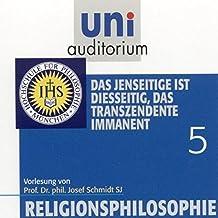 Religionsphilosophie, Teil 5 Das Jenseitige ist diesseitig, das Transzendente immanent (Reihe: uni auditorium) Länge: ca. 62 Min. 1 CD (uni auditorium  Hörbuch)