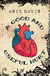 A Good and Useful Hurt by Aric Davis (2012-02-21)