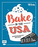 Bake in the USA: Amerikanisch backen: Cheesecakes, Pies, Torten & mehr