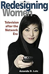 Redesigning Women: Television After the Network Era (Feminist Studies and Media Culture) by Amanda D. Lotz (2006-03-15)