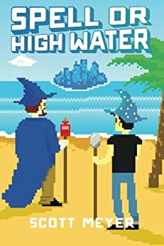 Spell or High Water (Magic 2.0 Book 2) by [Meyer, Scott]