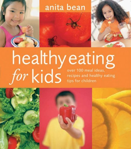 Healthy Eating for Kids: Over 100 Meal Ideas, Recipes and Healthy Eating Tips for Children by Anita Bean (2004-07-19)