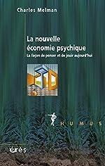 La nouvelle économie psychique - La façon de penser et de jouir aujourd'hui de Charles Melman