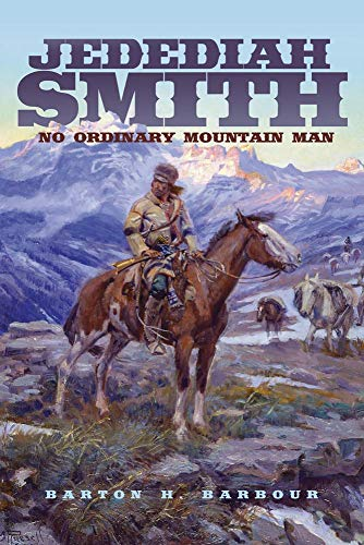 Jedediah Smith: No Ordinary Mountain Man (Oklahoma Western Biographies, Band 23) (Jedediah Smith Strong)