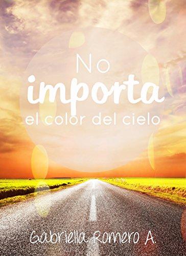 No importa el color del cielo (Spanish Edition)