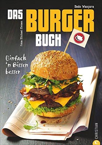 Das Burger-Buch: Einfach \'n Bissen besser