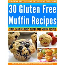 30 Gluten Free Muffin Recipes - Simple and Delicious Gluten Free Muffin Recipes (Gluten Free Muffins, Gluten Free Muffin, Gluten Free Muffin Recipes, Gluten ... Paleo Muffins Book 5) (English Edition)