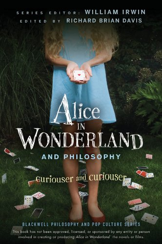Alice in Wonderland and Philosophy: Curiouser and Curiouser (The Blackwell Philosophy and Pop Culture Series) (Im Wunderland-thema Alice)
