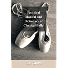 Technical Manual and Dictionary of Classical Ballet by Gail Grant (November 01,2008)