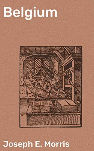 Belgium (English Edition) eBook: Joseph E. Morris: Amazon.es ...