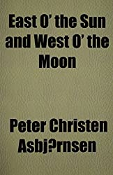 East O' the Sun and West O' the Moon by Peter Christen Asbj??rnsen (2009-12-24)