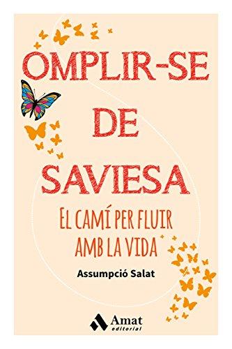 Omplir-se de saviesa: El camí per fluir amb la vida (Catalan Edition) por Assumpció Salat