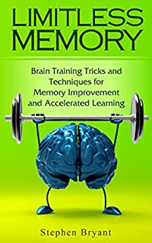 Limitless Memory: Brain Training Tricks and Techniques for Memory Improvement and Accelerated Learning (memory, brain, memory improvement, increase memory, learn more, human brain, brain training) by [Bryant, Stephen]