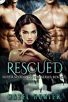 Rescued (Book One of the Silver Wood Coven Series): A Paranormal Romance Novel (English Edition) von [Hunter, Hazel]
