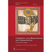 Ursprung und Behandlung von Krankheiten: Causae et Curae (Hildegard von Bingen-Werke)