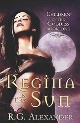 Regina in the Sun (Children of the Goddess) by R G Alexander (2009-02-01)