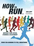 How to Run...: Improve Your Speed, Stamina and Enjoyment