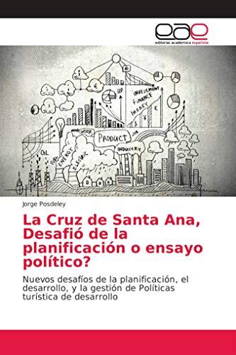 La Cruz de Santa Ana, Desafió de la planificación o ensayo político?: Nuevos desafíos de la planificación, el desarrollo, y la gestión de Políticas turística de desarrollo